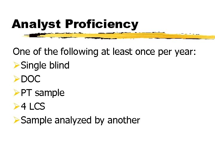Analyst Proficiency One of the following at least once per year: Ø Single blind