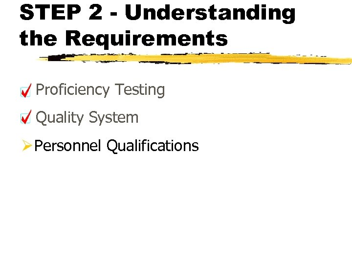 STEP 2 - Understanding the Requirements Proficiency Testing Quality System Ø Personnel Qualifications