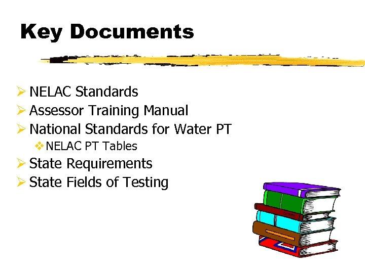 Key Documents Ø NELAC Standards Ø Assessor Training Manual Ø National Standards for Water