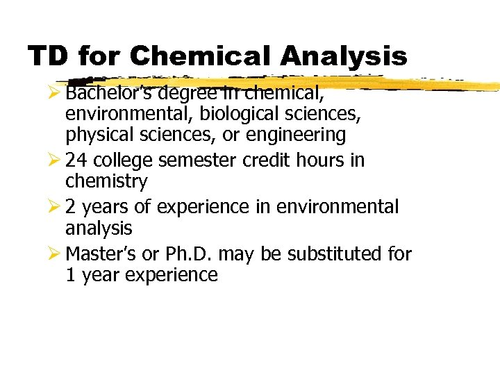 TD for Chemical Analysis Ø Bachelor's degree in chemical, environmental, biological sciences, physical sciences,
