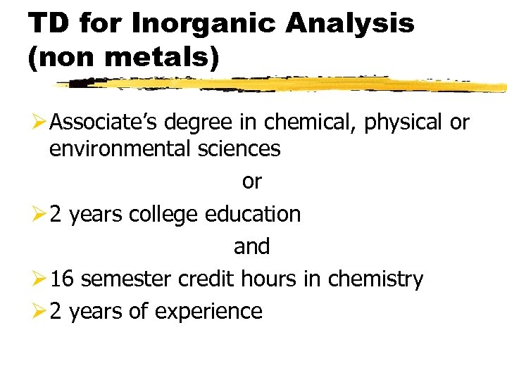 TD for Inorganic Analysis (non metals) Ø Associate's degree in chemical, physical or environmental