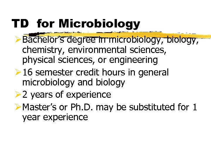 TD for Microbiology Ø Bachelor's degree in microbiology, chemistry, environmental sciences, physical sciences, or