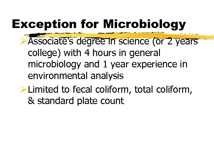 Exception for Microbiology Ø Associate's degree in science (or 2 years college) with 4
