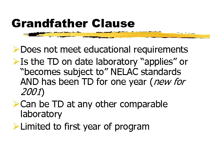 Grandfather Clause Ø Does not meet educational requirements Ø Is the TD on date