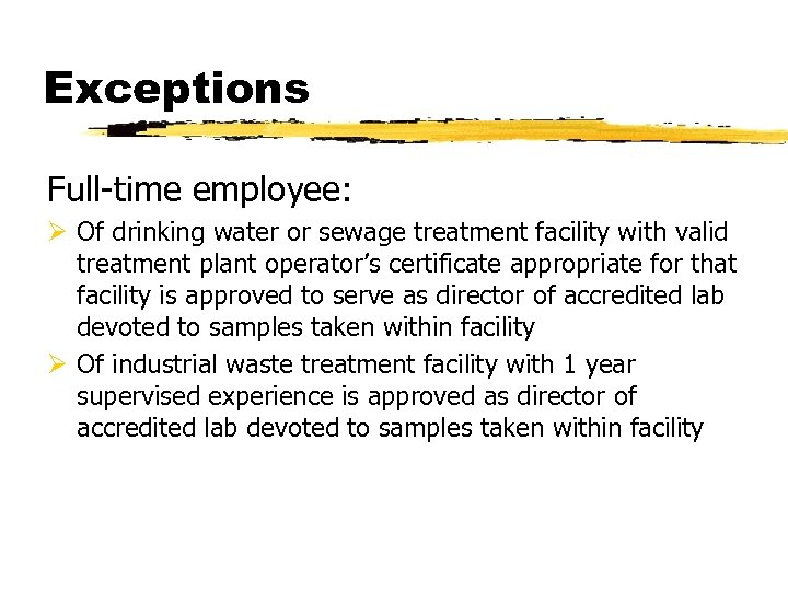 Exceptions Full-time employee: Ø Of drinking water or sewage treatment facility with valid treatment