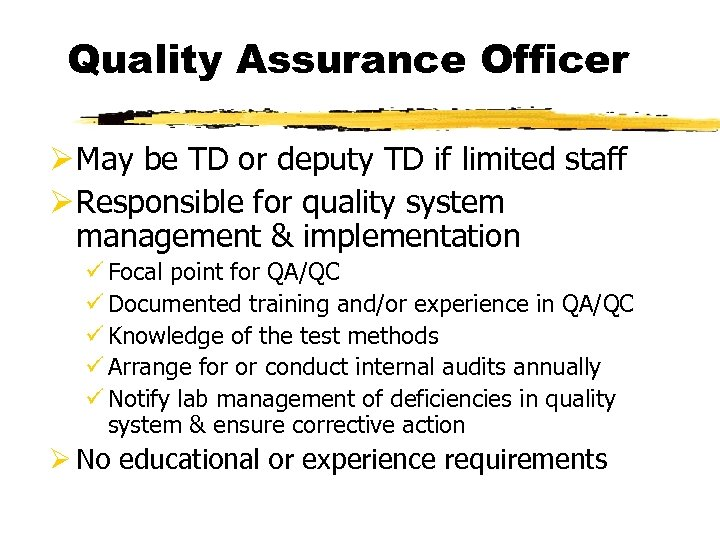 Quality Assurance Officer Ø May be TD or deputy TD if limited staff Ø