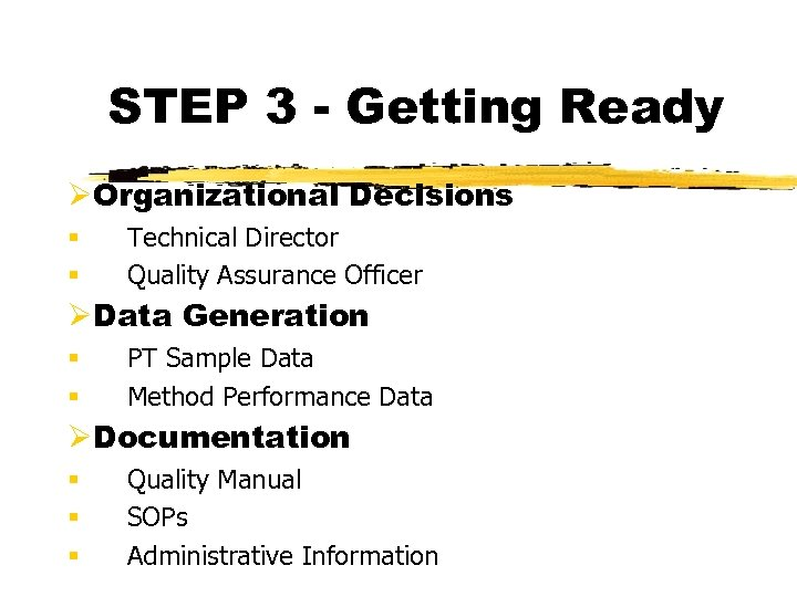 STEP 3 - Getting Ready ØOrganizational Decisions § § Technical Director Quality Assurance Officer