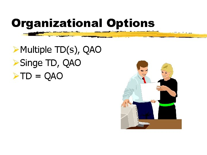 Organizational Options Ø Multiple TD(s), QAO Ø Singe TD, QAO Ø TD = QAO