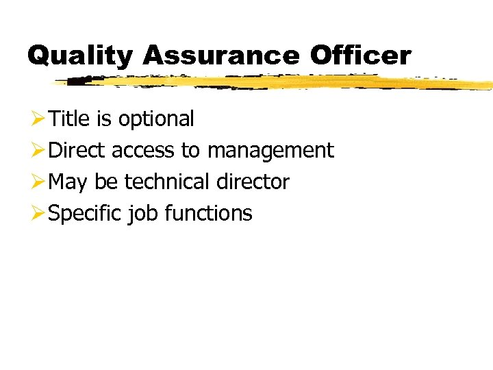 Quality Assurance Officer Ø Title is optional Ø Direct access to management Ø May