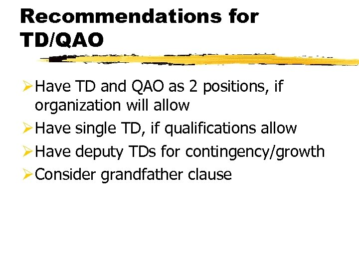 Recommendations for TD/QAO Ø Have TD and QAO as 2 positions, if organization will