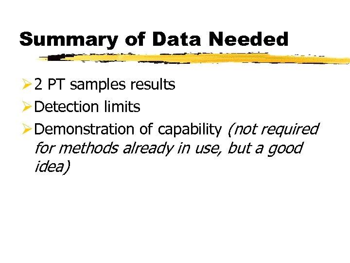 Summary of Data Needed Ø 2 PT samples results Ø Detection limits Ø Demonstration