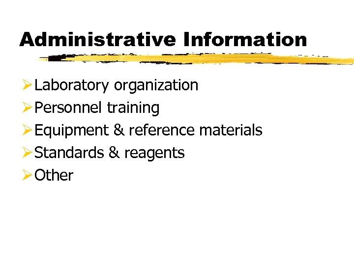 Administrative Information Ø Laboratory organization Ø Personnel training Ø Equipment & reference materials Ø