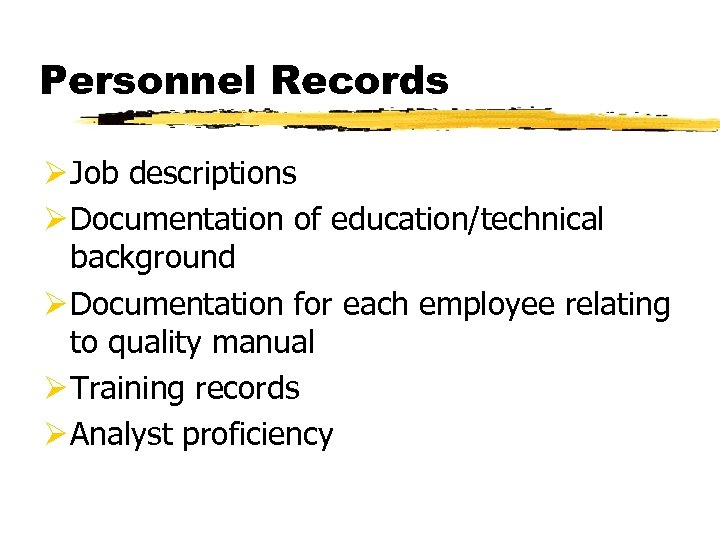 Personnel Records Ø Job descriptions Ø Documentation of education/technical background Ø Documentation for each