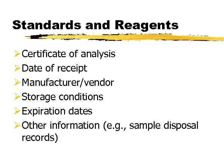 Standards and Reagents Ø Certificate of analysis Ø Date of receipt Ø Manufacturer/vendor Ø