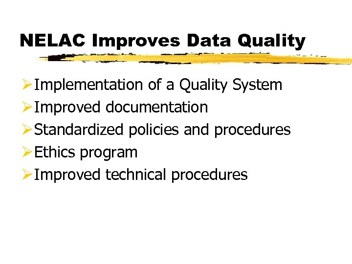 NELAC Improves Data Quality Ø Implementation of a Quality System Ø Improved documentation Ø