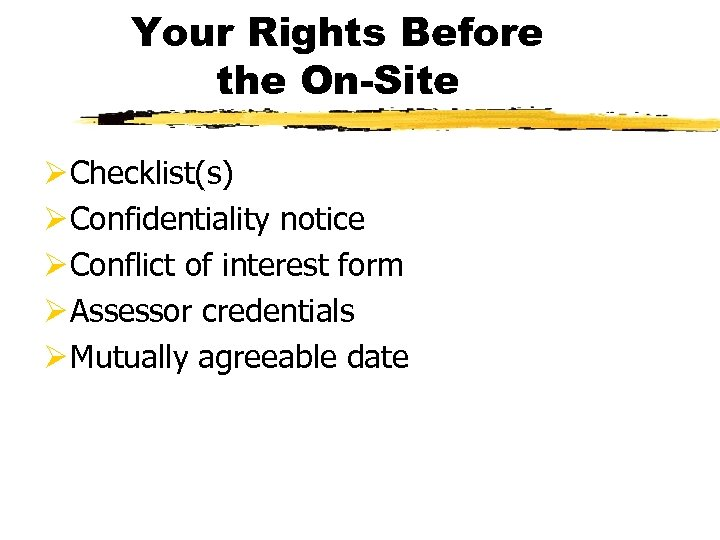 Your Rights Before the On-Site Ø Checklist(s) Ø Confidentiality notice Ø Conflict of interest