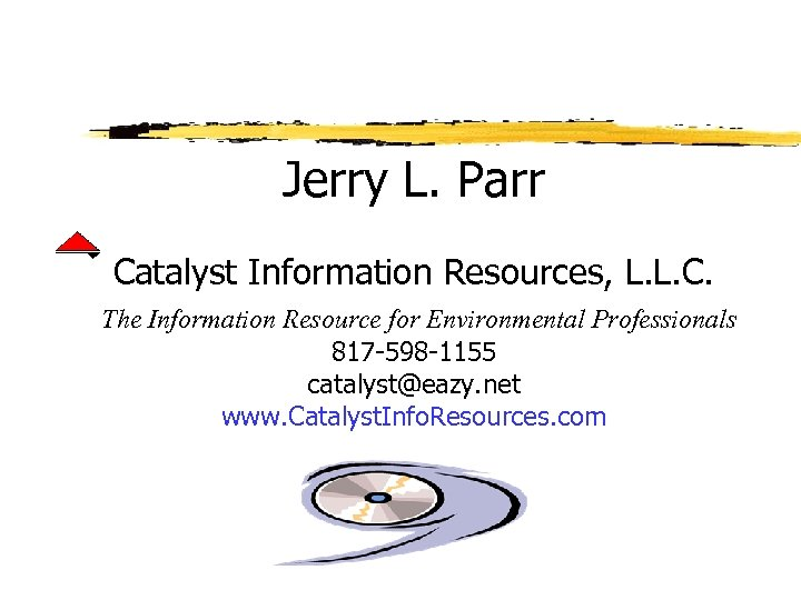 Jerry L. Parr Catalyst Information Resources, L. L. C. The Information Resource for Environmental