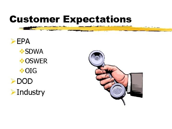Customer Expectations Ø EPA v. SDWA v. OSWER v. OIG Ø DOD Ø Industry