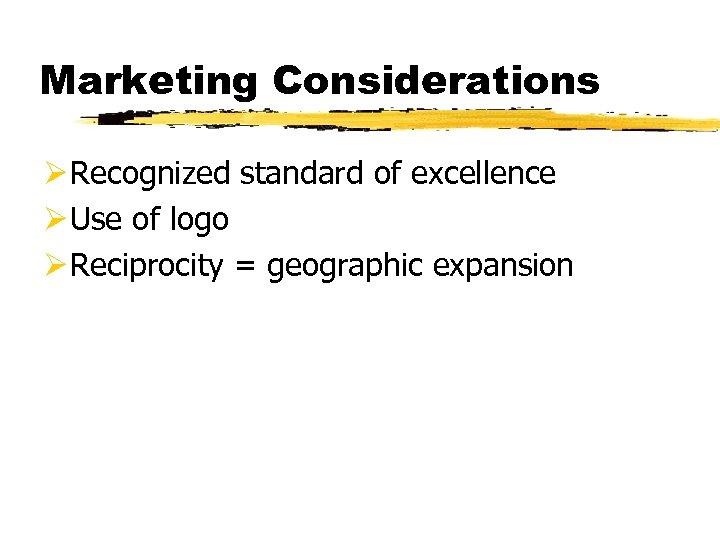 Marketing Considerations Ø Recognized standard of excellence Ø Use of logo Ø Reciprocity =