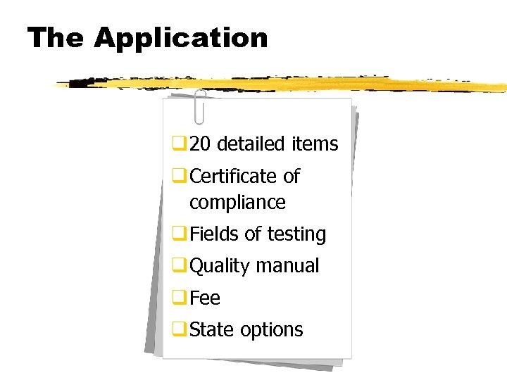 The Application q 20 detailed items q Certificate of compliance q Fields of testing