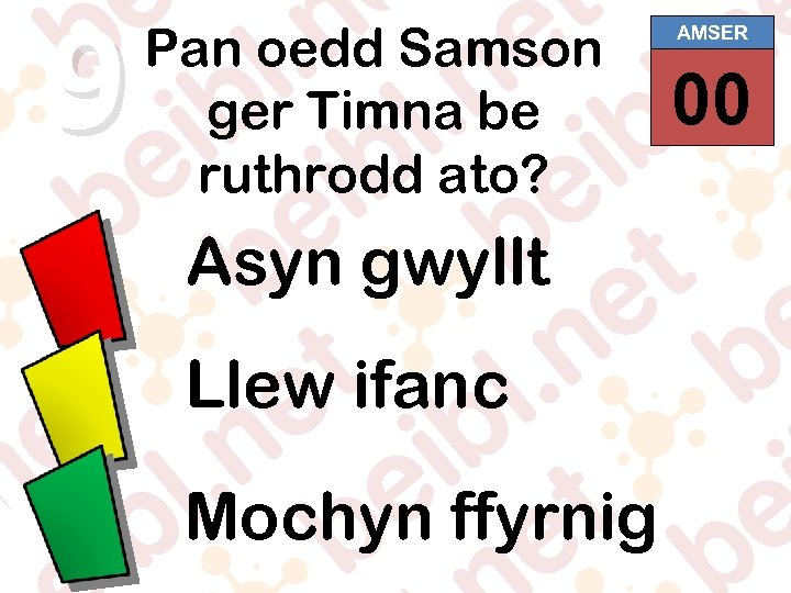 9 Pan oedd Samson ger Timna be ruthrodd ato? Asyn gwyllt Llew ifanc Mochyn