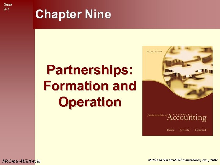 Slide 9 -1 Chapter Nine Partnerships: Formation and Operation Mc. Graw-Hill/Irwin © The Mc.