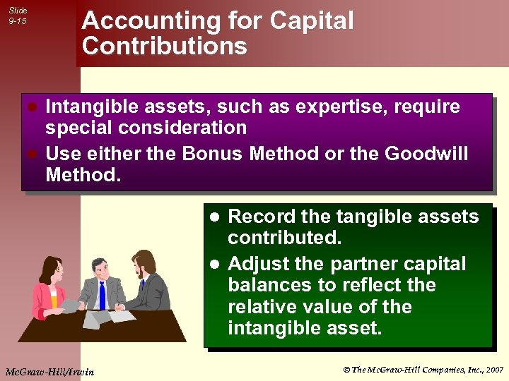 Slide 9 -15 Accounting for Capital Contributions Intangible assets, such as expertise, require special