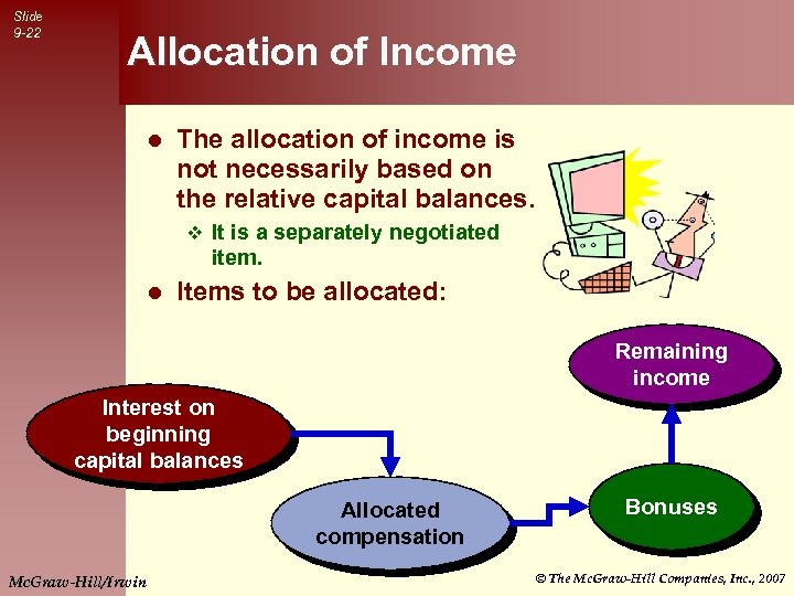 Slide 9 -22 Allocation of Income l The allocation of income is not necessarily