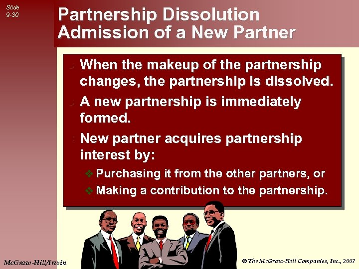 Slide 9 -30 Partnership Dissolution Admission of a New Partner When the makeup of