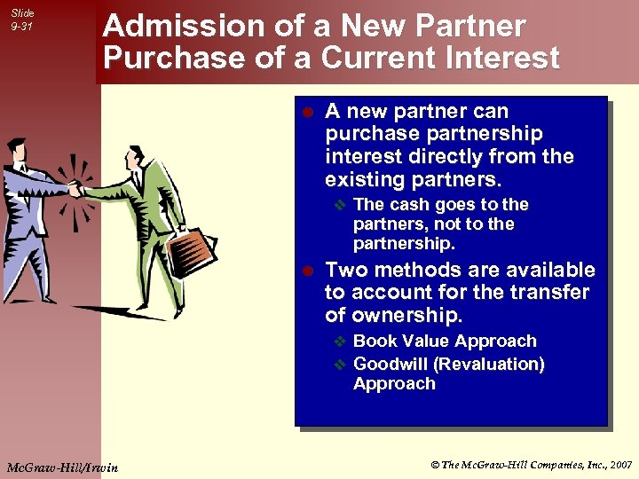 Slide 9 -31 Admission of a New Partner Purchase of a Current Interest l