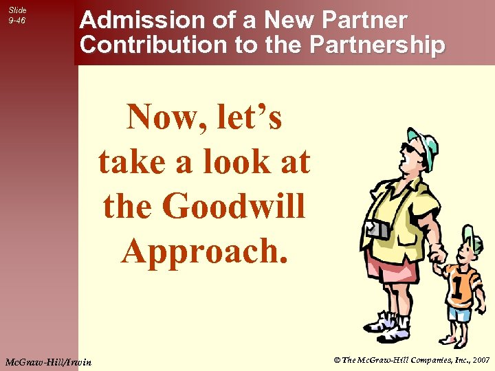 Slide 9 -46 Admission of a New Partner Contribution to the Partnership Now, let's