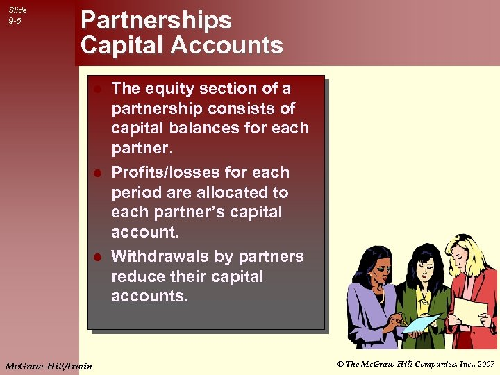 Slide 9 -5 Partnerships Capital Accounts The equity section of a partnership consists of