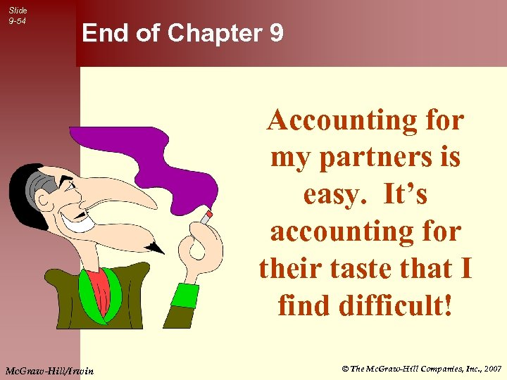 Slide 9 -54 End of Chapter 9 Accounting for my partners is easy. It's