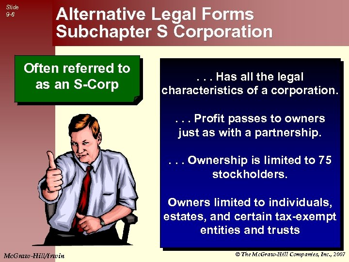 Slide 9 -6 Alternative Legal Forms Subchapter S Corporation Often referred to as an