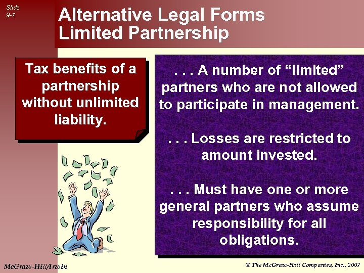 Slide 9 -7 Alternative Legal Forms Limited Partnership Tax benefits of a partnership without