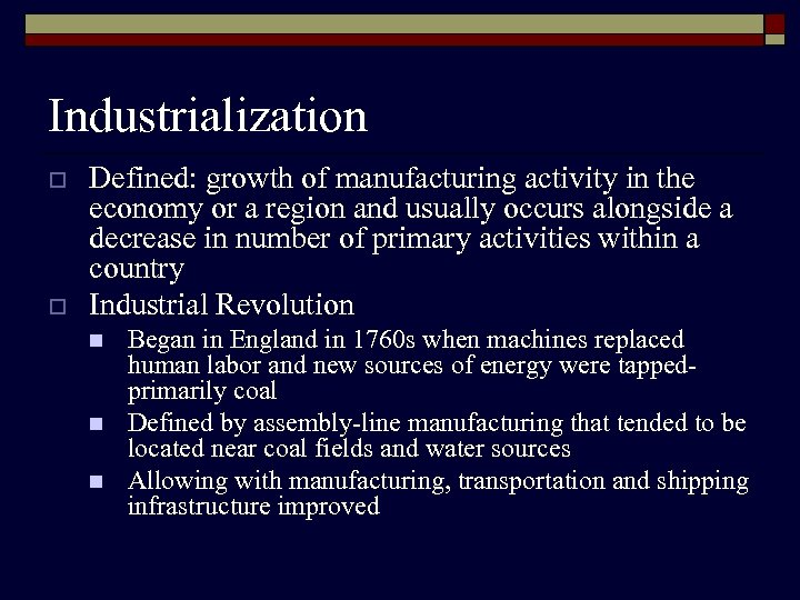 Industrialization o o Defined: growth of manufacturing activity in the economy or a region
