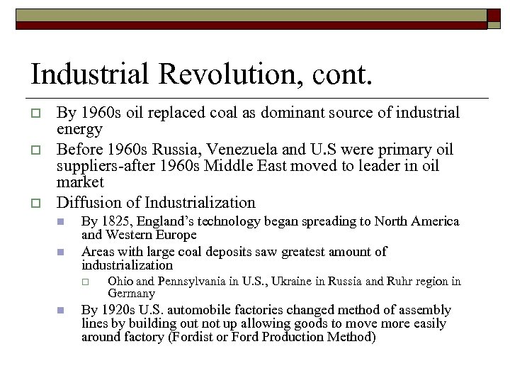 Industrial Revolution, cont. o o o By 1960 s oil replaced coal as dominant