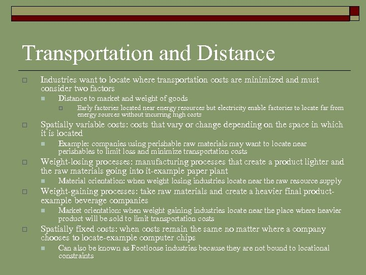 Transportation and Distance o Industries want to locate where transportation costs are minimized and