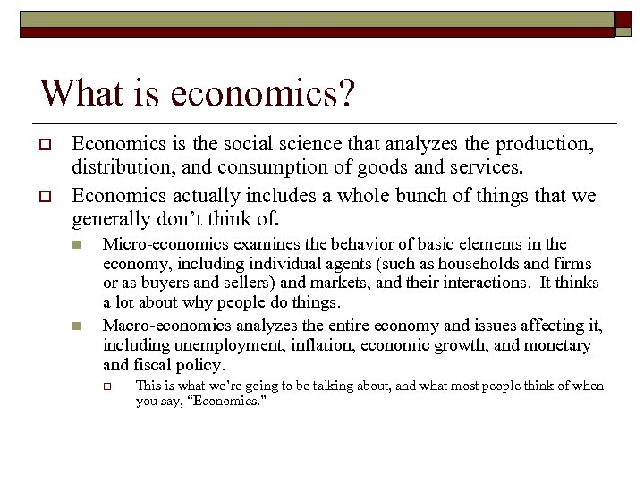 What is economics? o o Economics is the social science that analyzes the production,