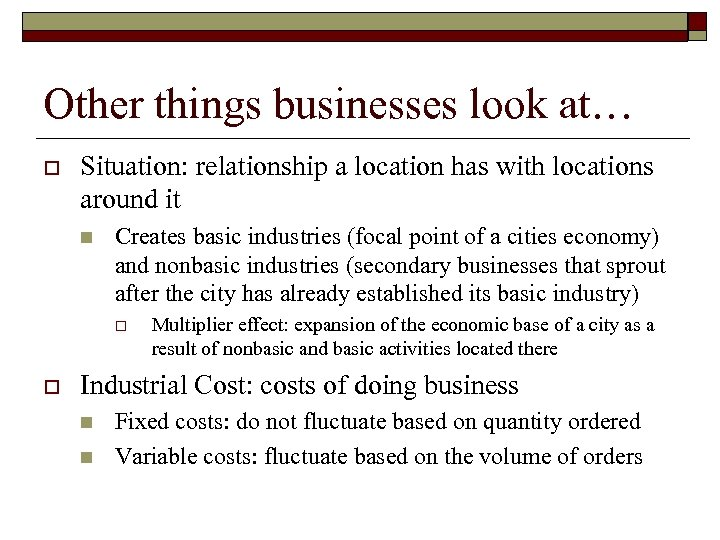 Other things businesses look at… o Situation: relationship a location has with locations around