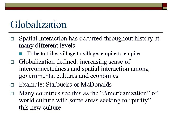 Globalization o Spatial interaction has occurred throughout history at many different levels n o