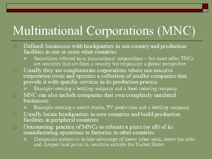 Multinational Corporations (MNC) o Defined: businesses with headquarters in one country and production facilities