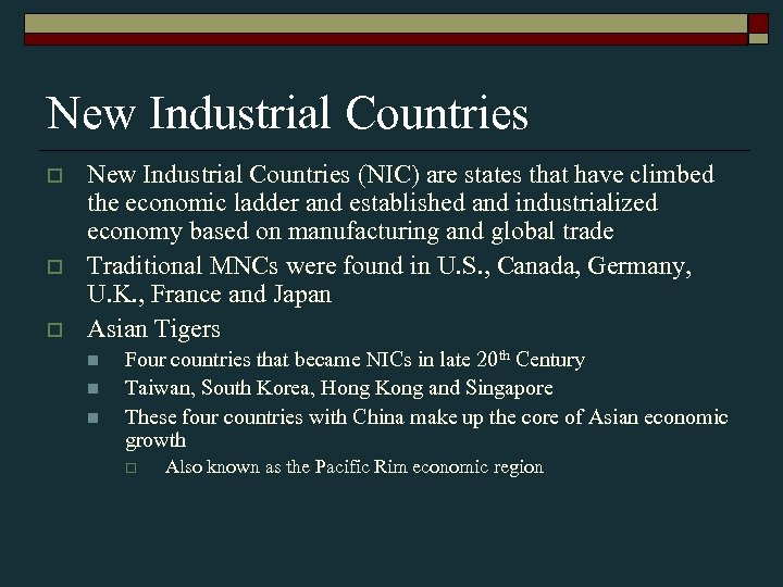 New Industrial Countries o o o New Industrial Countries (NIC) are states that have