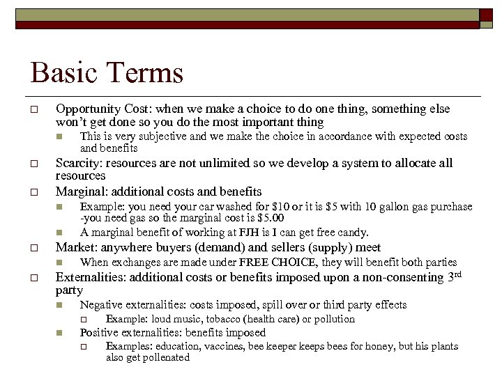 Basic Terms o Opportunity Cost: when we make a choice to do one thing,