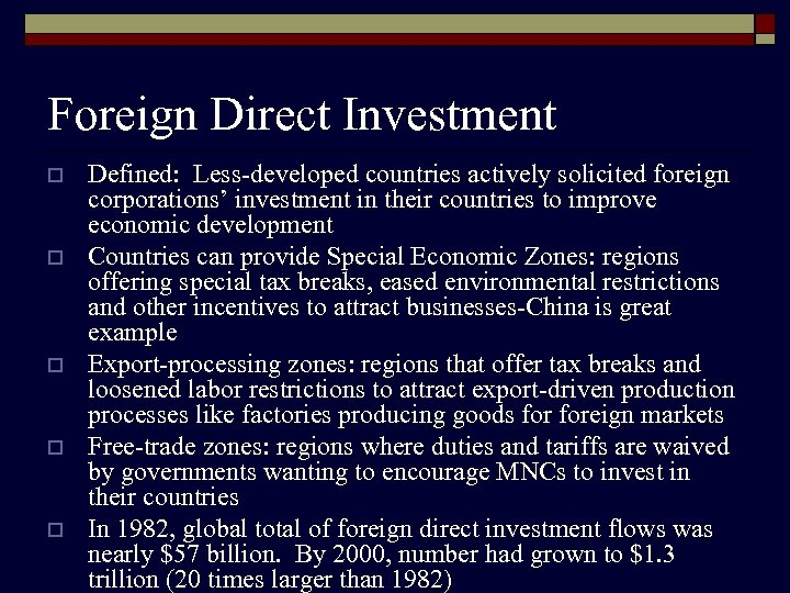 Foreign Direct Investment o o o Defined: Less-developed countries actively solicited foreign corporations' investment