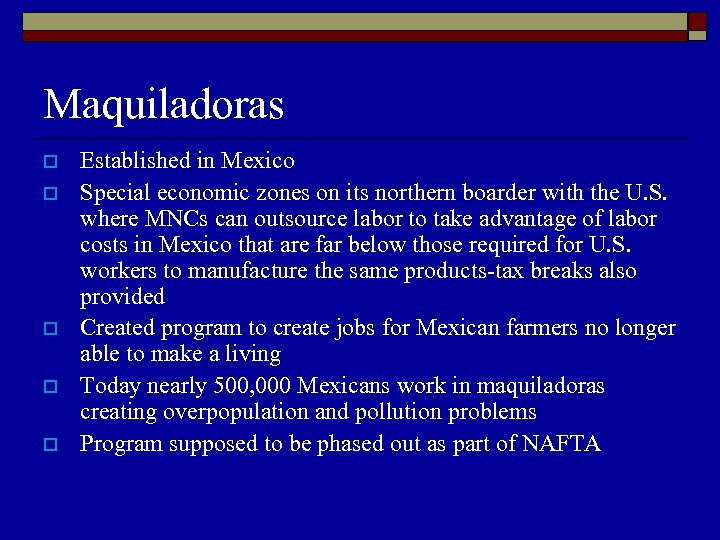 Maquiladoras o o o Established in Mexico Special economic zones on its northern boarder