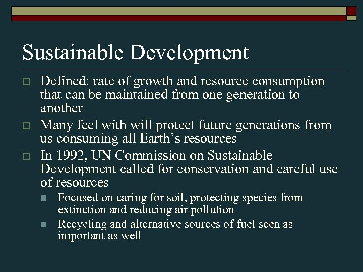 Sustainable Development o o o Defined: rate of growth and resource consumption that can