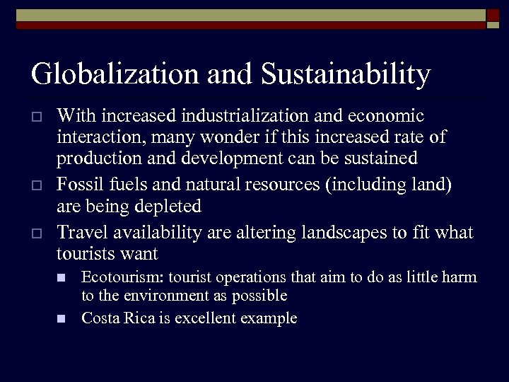 Globalization and Sustainability o o o With increased industrialization and economic interaction, many wonder