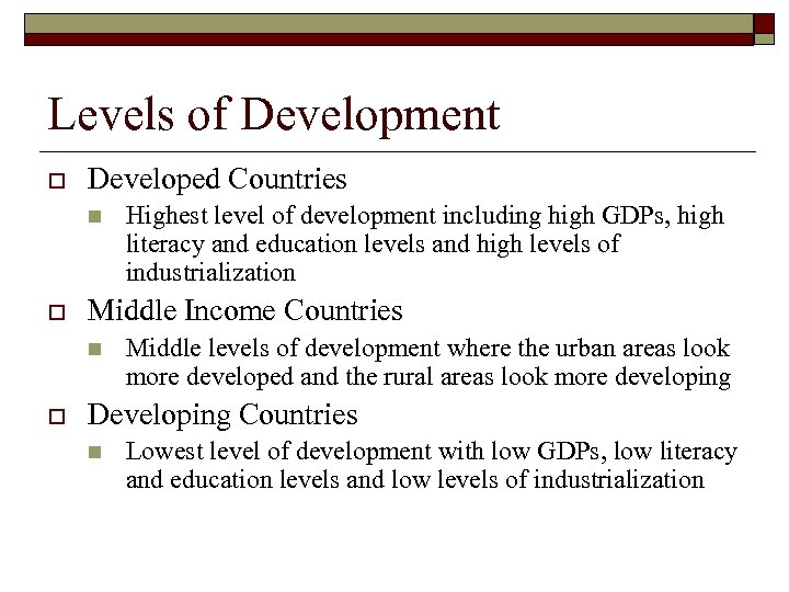 Levels of Development o Developed Countries n o Middle Income Countries n o Highest