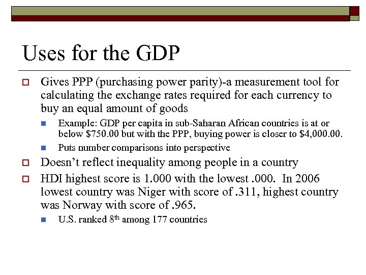 Uses for the GDP o Gives PPP (purchasing power parity)-a measurement tool for calculating